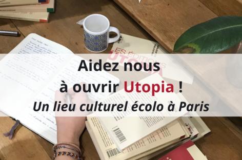 [FINANCEMENT PARTICIPATIF] – Aidez nous à ouvrir Utopia : un lieu culturel écolo à Paris !